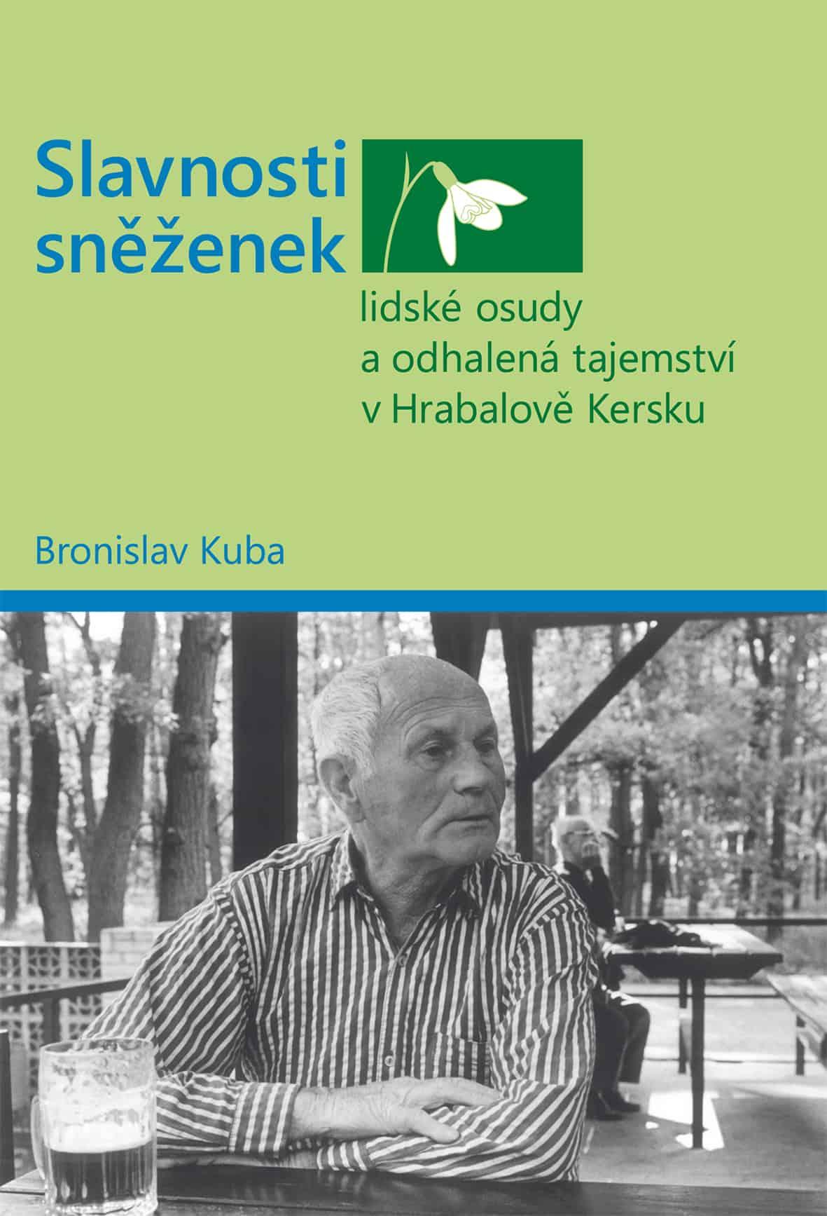Bronislav Kuba – Slavnosti sněženek  – lidské osudy a odhalená tajemství v Hrabalově Kersku